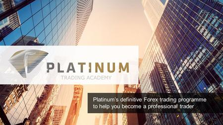 Platinum's definitive Forex trading programme to help you become a professional trader.