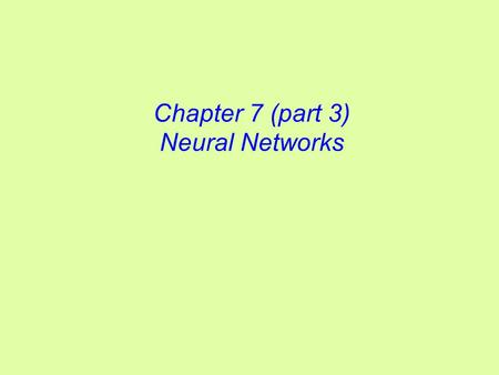 Chapter 7 (part 3) Neural Networks. What are Neural Networks? An extremely simplified version of the brain Essentially a function approximator  Transform.