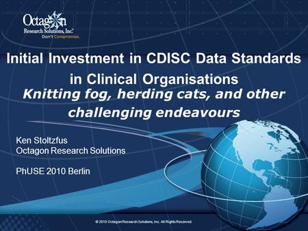 © 2010 Octagon Research Solutions, Inc. All Rights Reserved. 1 Initial Investment in CDISC Data Standards in Clinical Organisations © 2010 Octagon Research.