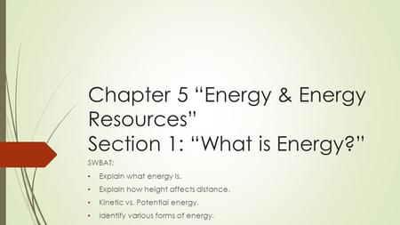 "Chapter 5 ""Energy & Energy Resources"" Section 1: ""What is Energy?"""