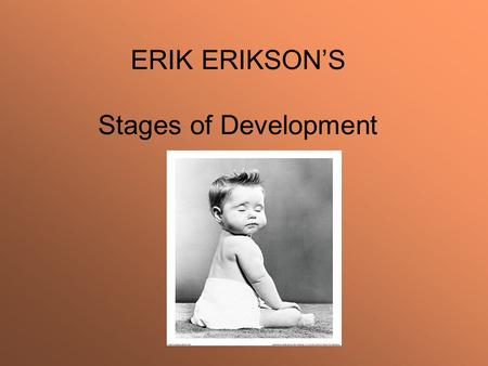 ERIK ERIKSON'S Stages of Development