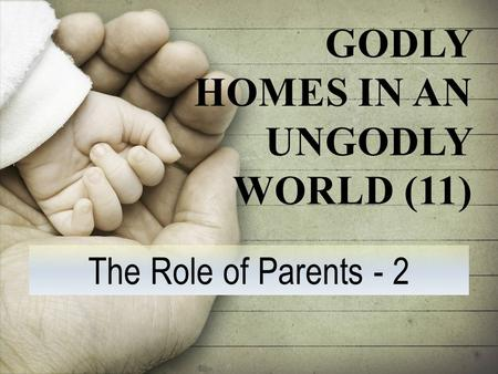 The Role of Parents - 2 GODLY HOMES IN AN UNGODLY WORLD (11)