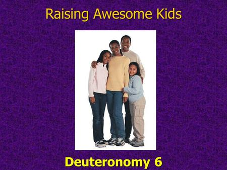 Deuteronomy 6 Raising Awesome Kids. Welcome to our Annual Friends and Family Day Hosted each year on the day prior to our kids going back to schoolHosted.