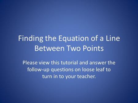 Finding the Equation of a Line Between Two Points