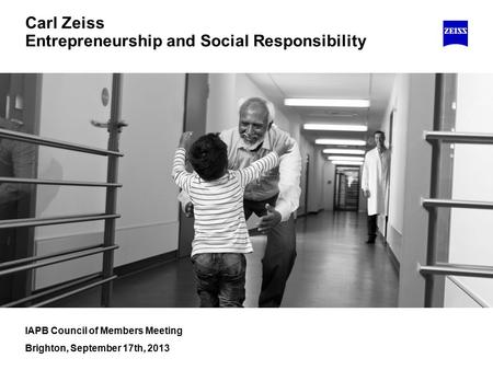 Carl Zeiss Entrepreneurship and Social Responsibility IAPB Council of Members Meeting Brighton, September 17th, 2013.