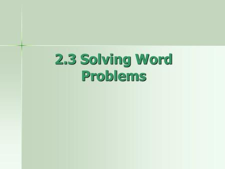 2.3 Solving Word Problems. Goals SWBAT solve linear inequalities SWBAT solve linear inequalities SWBAT solve compound inequalities SWBAT solve compound.