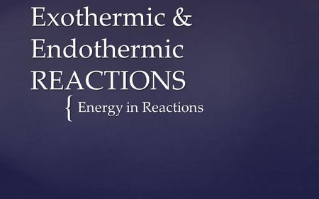 { Exothermic & Endothermic REACTIONS Energy in Reactions.