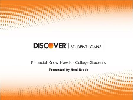 Financial Know-How for College Students Presented by Noel Brock.