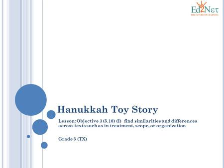 Hanukkah Toy Story Lesson: Objective 3 (5.10) (I) find similarities and differences across texts such as in treatment, scope, or organization Grade 5 (TX)