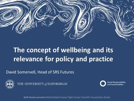 The concept of wellbeing and its relevance for policy and practice David Somervell, Head of SRS Futures.