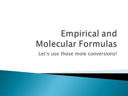 Let's use those mole conversions!.  Empirical formula tells you the lowest ratio of atoms within a molecule  Molecular formula tells you the actual.