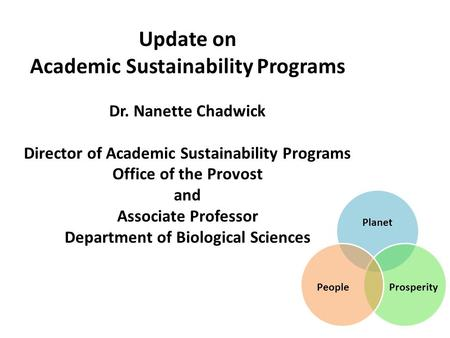 Update on Academic Sustainability Programs Dr. Nanette Chadwick Director of Academic Sustainability Programs Office of the Provost and Associate Professor.
