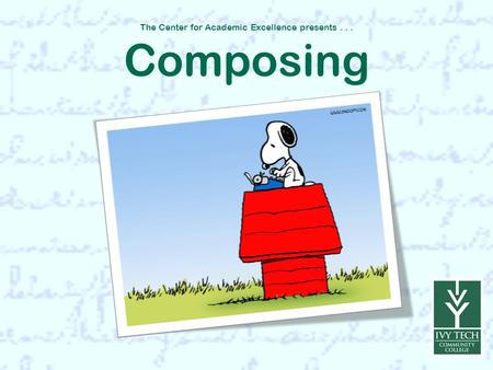 The Center for Academic Excellence presents... Composing.
