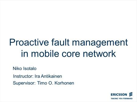 Slide title In CAPITALS 50 pt Slide subtitle 32 pt Proactive fault management in mobile core network Niko Isotalo Instructor: Ira Antikainen Supervisor: