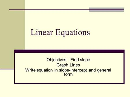 Linear Equations Objectives: Find slope Graph Lines