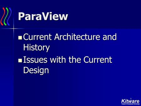 1 ParaView Current Architecture and History Current Architecture and History Issues with the Current Design Issues with the Current Design.