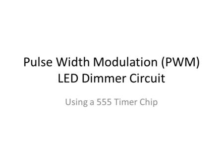 Pulse Width Modulation (PWM) LED Dimmer Circuit Using a 555 Timer Chip.