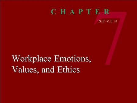 chapter 4 workplace emotions Chapter 4: workplace values, ethics, and emotions : chapter 4 workplace values, ethics, and emotions outline i values at work a definitions 1 values -- dictate a person s priorities, preferences, and actions 2 terminal values desired states.