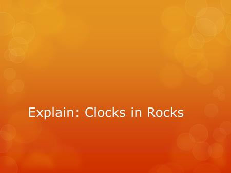 Explain: Clocks in Rocks. Entry Task  How do rock layers provide evidence of change across time?  Order the layers from oldest to youngest (sketch and.