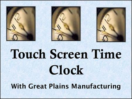 Touch Screen Time Clock With Great Plains Manufacturing.
