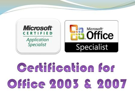 What is MOS? Microsoft Office Specialist Certification for Office 2003 Proves competency Specialist Expert Master Build your résumé! Word Excel PowerPoint.
