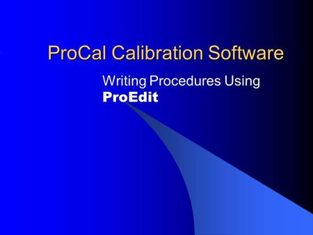 ProCal Calibration Software Writing Procedures Using ProEdit.
