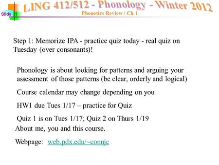 Step 1: Memorize IPA - practice quiz today - real quiz on Tuesday (over consonants)! Phonology is about looking for patterns and arguing your assessment.