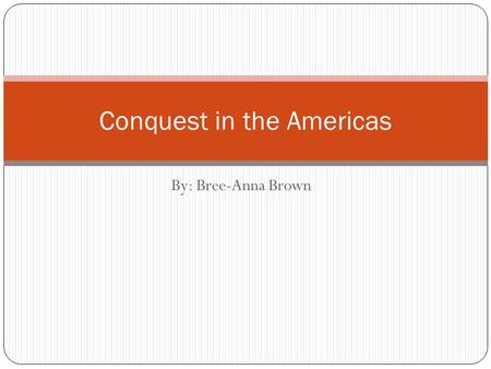 By: Bree-Anna Brown Conquest in the Americas. Introduction In 1492, Christopher Columbus landed in the Caribbean. Which is now called the West Indies.