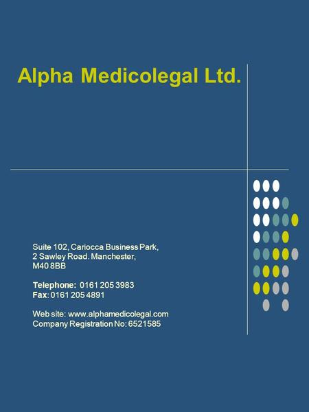 Alpha Medicolegal Ltd. Suite 102, Cariocca Business Park, 2 Sawley Road. Manchester, M40 8BB Telephone: 0161 205 3983 Fax: 0161 205 4891 Web site: www.alphamedicolegal.com.