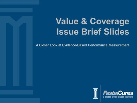 Value & Coverage Issue Brief Slides A Closer Look at Evidence-Based Performance Measurement.