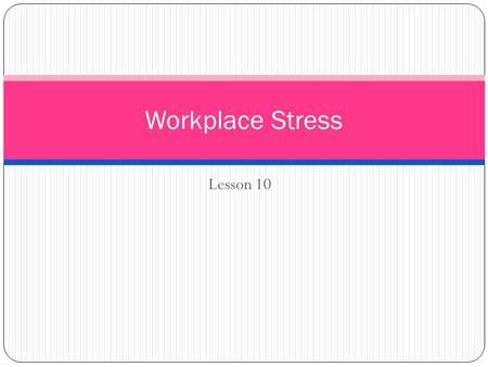 Lesson 10 Workplace Stress. Video Stress in the workplace.