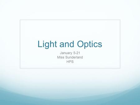 Light and Optics January 5-21 Miss Sunderland HPS.