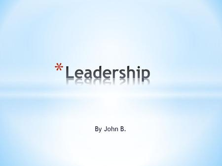 <strong>Leadership</strong> By John B..