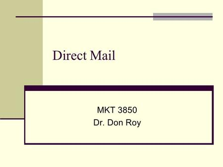 "Direct Mail MKT 3850 Dr. Don Roy. Direct Marketing Defined ""Any direct communication to a consumer or business recipient that is designed to generate."