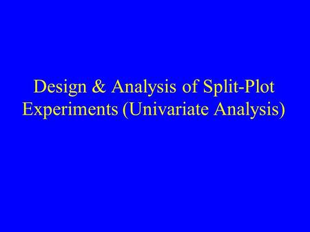 Design & Analysis of Split-Plot Experiments (Univariate Analysis)