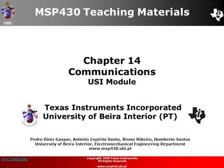 UBI >> Contents Chapter 14 Communications USI Module MSP430 Teaching Materials Texas Instruments Incorporated University of Beira Interior (PT) Pedro Dinis.