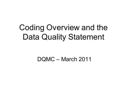 Coding Overview and the Data Quality Statement DQMC – March 2011.