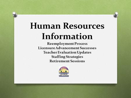 Human Resources Information Reemployment Process Licensure Advancement Successes Teacher Evaluation Updates Staffing Strategies Retirement Sessions.