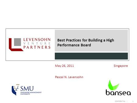 CONFIDENTIAL | Best Practices for Building a High Performance Board 1 May 26, 2011 Singapore Pascal N. Levensohn.