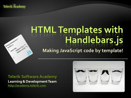 Making JavaScript code by template! Learning & Development Team  Telerik Software Academy.