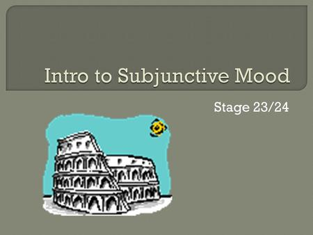 Stage 23/24.  The Subjunctive is one of the three different moods a Latin verb can take.  The two other moods are the Indicative and the Imperative.