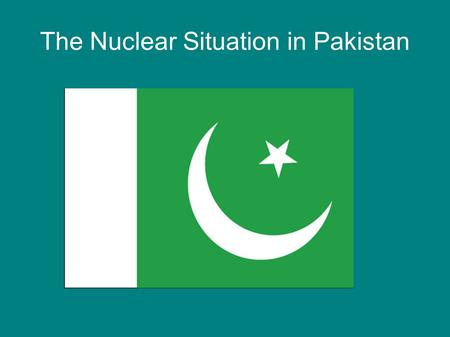 The Nuclear Situation in Pakistan