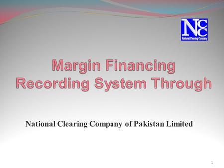"National Clearing Company of Pakistan Limited 1. Back Ground The Securities and Exchange Commission of Pakistan (""SECP"") formed Consultative Group on."