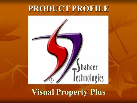 PRODUCT PROFILE Visual Property Plus. INTRODUCTION: Shaheer Technologies has eighteen year's rich experience of developing and maintaining Financial &