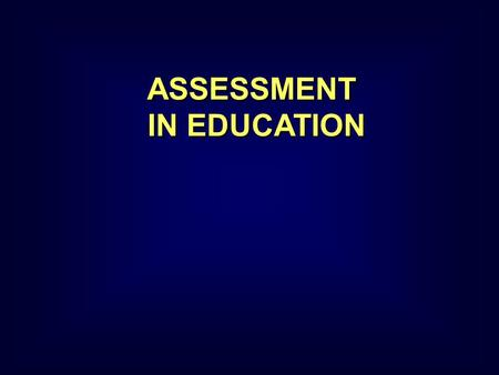 ASSESSMENT IN EDUCATION ASSESSMENT IN EDUCATION. Reliability  Test-re-test, equivalent forms, internal consistency.  Test-re-test, equivalent forms,