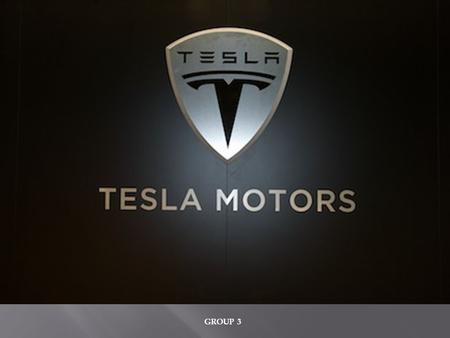 GROUP 3. R = Responsible S = Support  Tesla Motors is an electric car company that was founded in 2003 by engineers working in Silicon Valley who were.