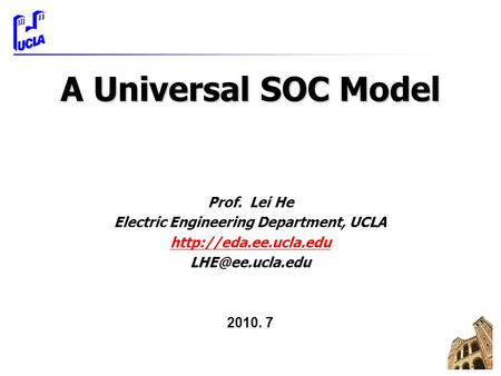 A Universal SOC Model Prof. Lei He Electric Engineering Department, UCLA  2010. 7.