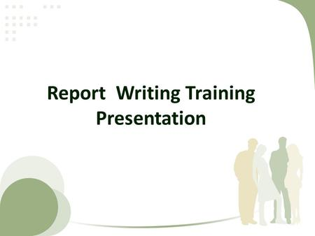 Report Writing Training Presentation.  Written Communication  Types of Written Communication  Effective Note Taking  Principals  Guidelines  Appropriate.