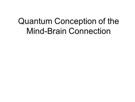 Quantum Conception of the Mind-Brain Connection. Our Scientific Understandings of Nature Have Two Different Kinds Of Elements: Empirical/Mental/Subjective.