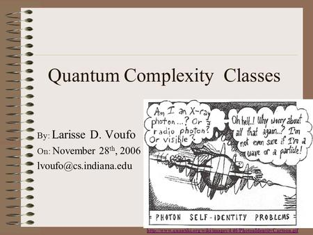 Quantum Complexity Classes  By: Larisse D. Voufo On: November 28 th, 2006